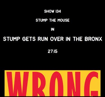 EP134--Stump the Mouse in Stump Gets Run Over in the Bronx