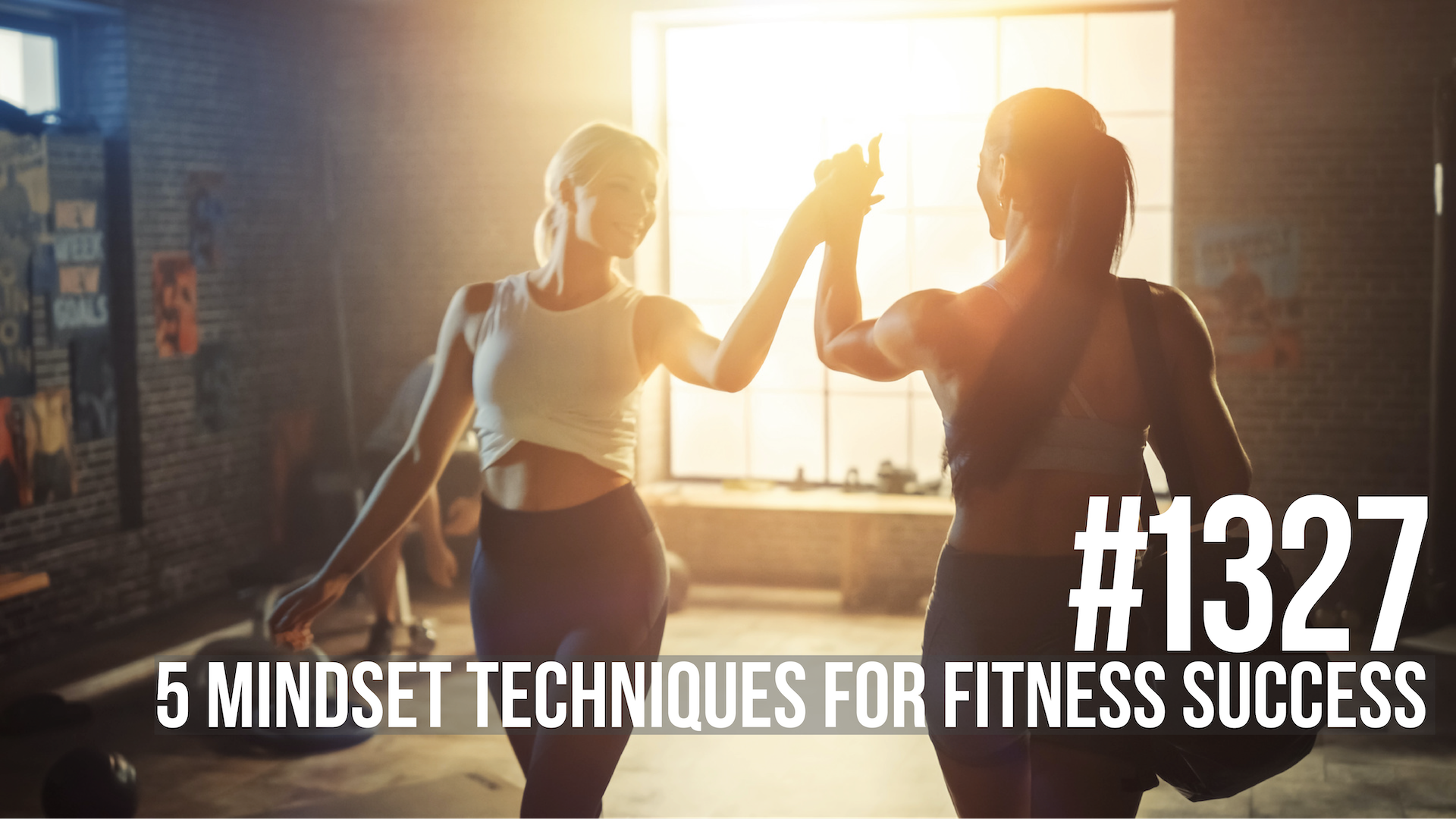 1327: Five Mindset Techniques for Fitness Success