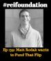 Artwork for Ep 139: Matt Rodak wants to Fund That Flip