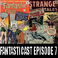 Episode 7: Fantastic Four #9 & Strange Tales #103