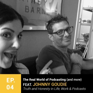 Episode 4: The Real World of Podcasting (and more) with Johnny Goudie