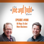 Artwork for 008. 10 Ways To Get More Business || The Joe and Todd Show Podcast