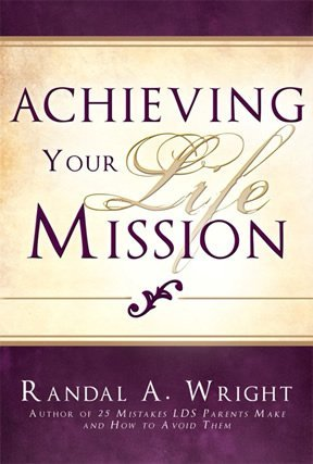 """Achieving Your Life Mission"" by Randal A. Wright"