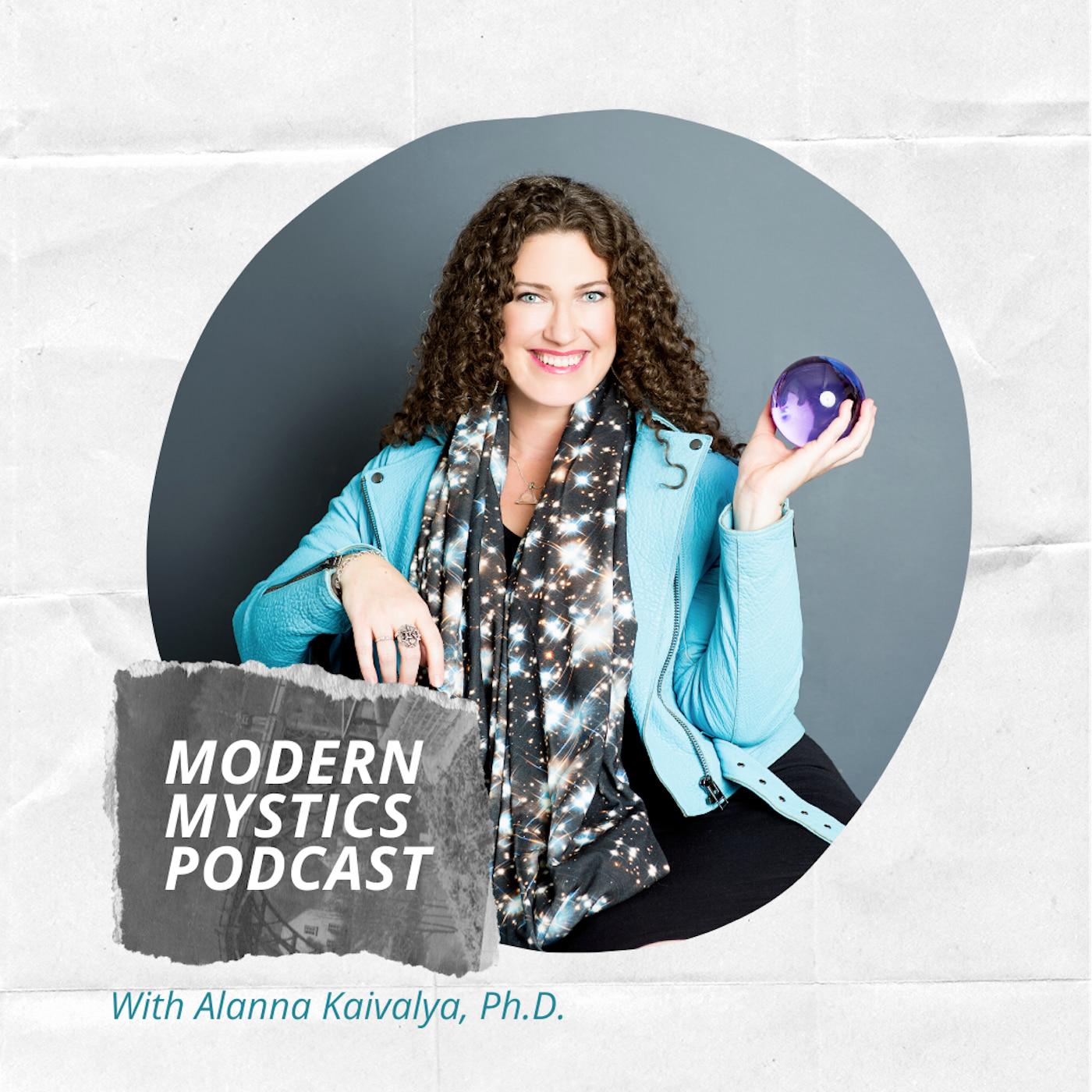 Modern Mystics Podcast with Alanna Kaivalya, Ph.D. show art