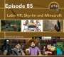 Artwork for Ep 85 - Labo VR, Skyrim and Minecraft