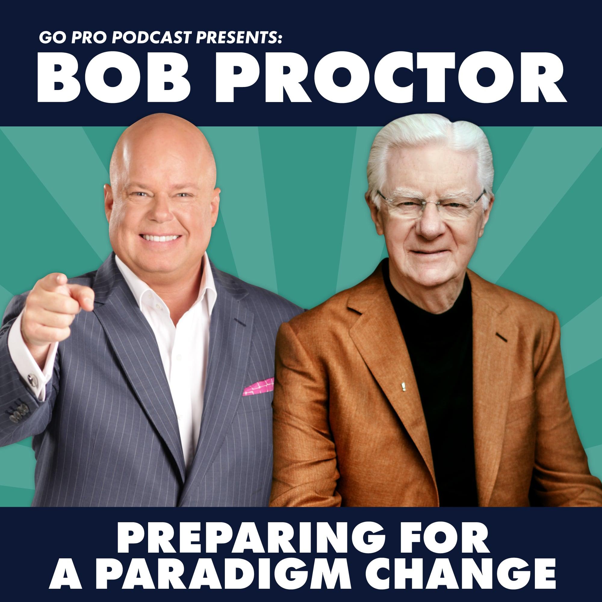 Bob Proctor: Preparing for a Paradigm Change