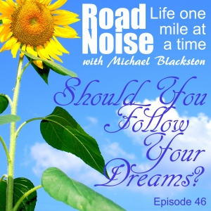 Should You Follow Your Dreams? - RN 046