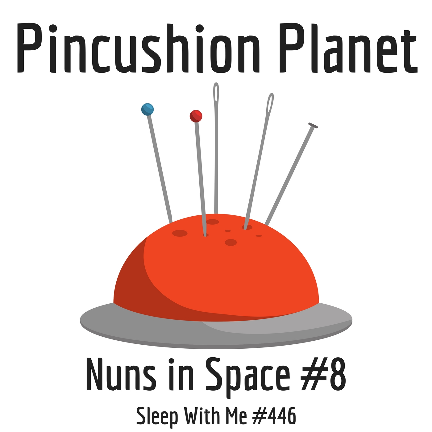 Pincushion Planet | Nuns in Space #8 | Sleep With #446