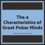 Artwork for Do You Have What It Takes? The 4 Characteristics of Great Poker Minds #328