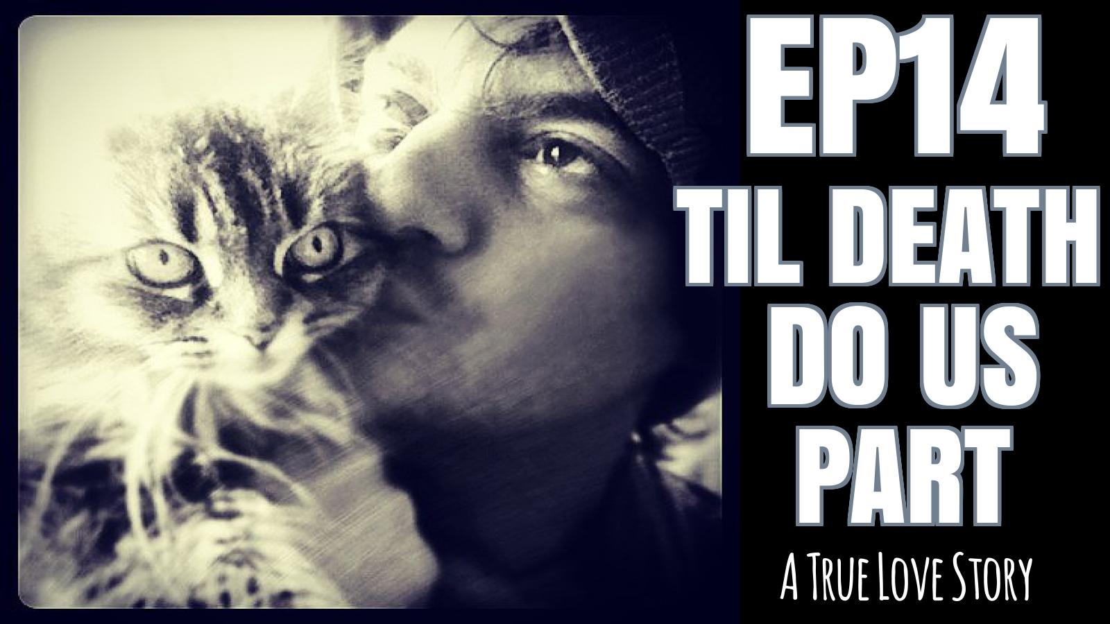 BUDDHA AND THE SLUT: EP 14: TIL DEATH DO US PART — How a Cat