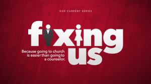Fixing Us - Part 1 - 02/15/17