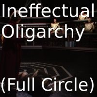 Ineffectual Oligarchy (Full Circle)
