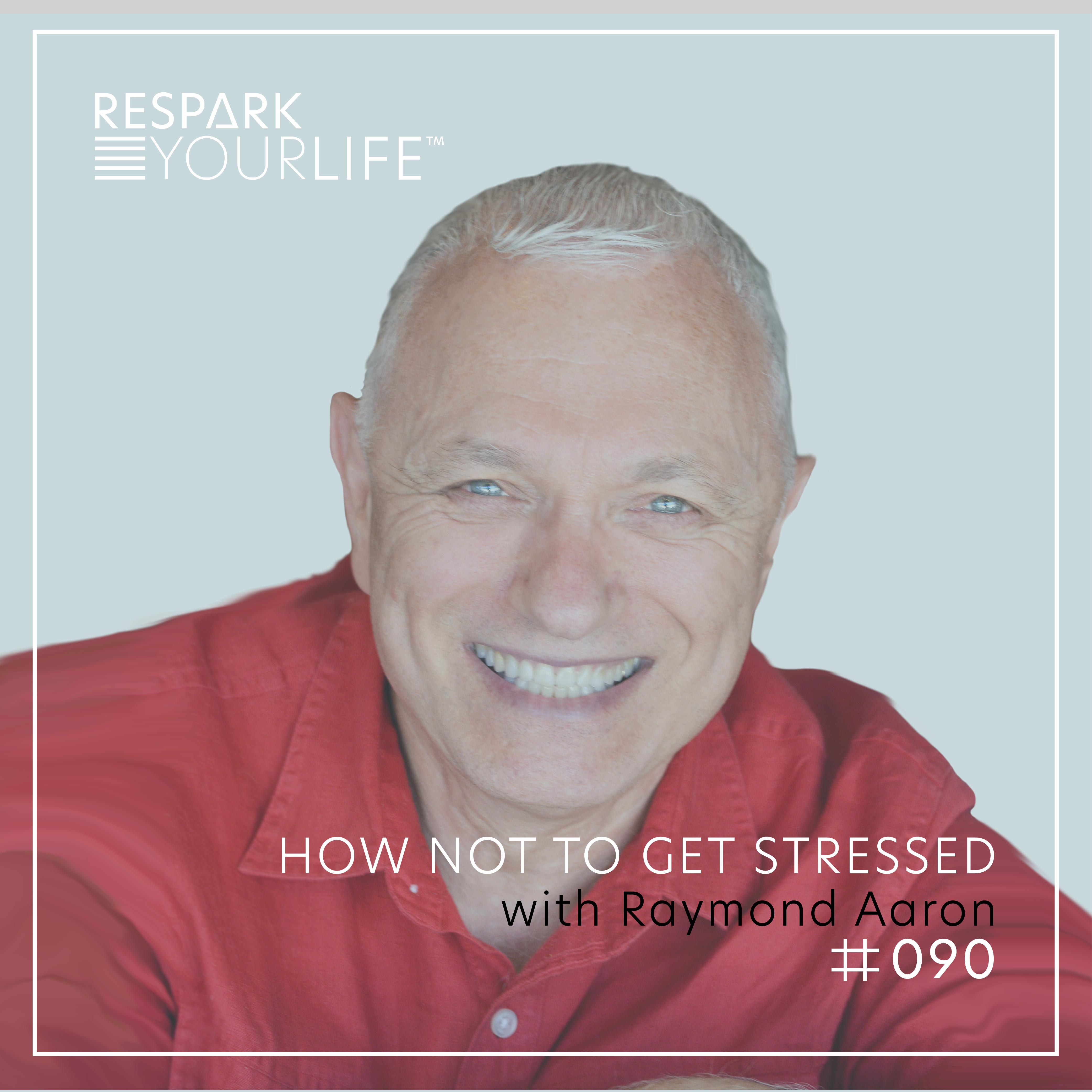 How not to get stressed with Raymond Aaron