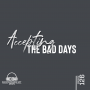 Artwork for Accepting the Bad Days - Episode 126