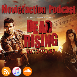 MovieFaction Podcast - Dead Rising Watchtower
