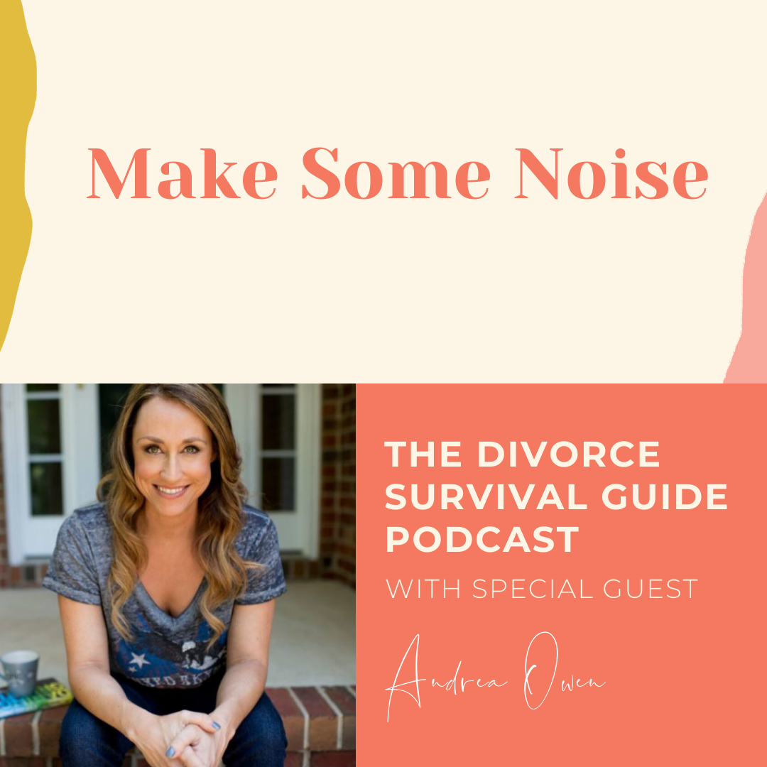 The Divorce Survival Guide Podcast - Make Some Noise with Andrea Owen
