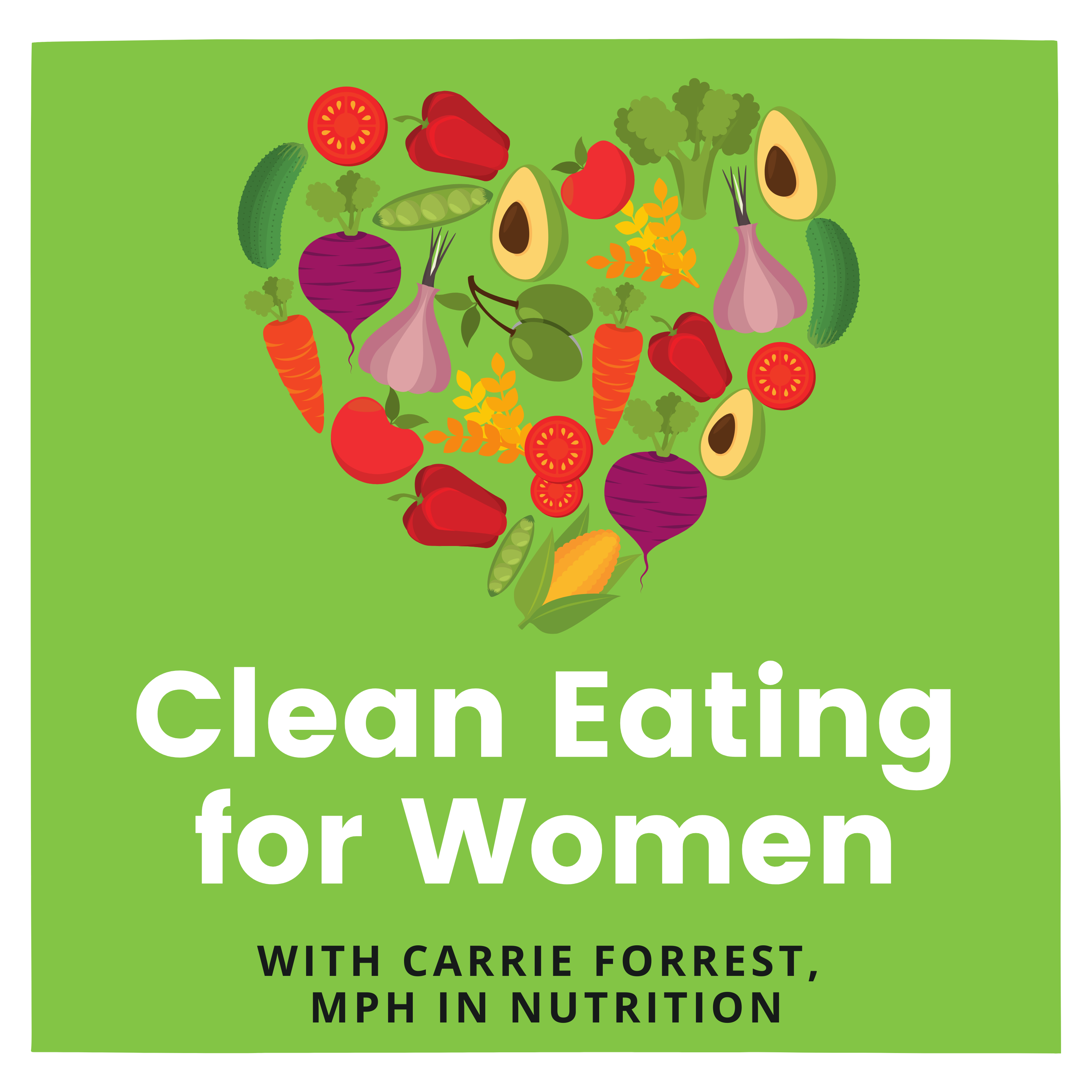Clean Eating for Women with Carrie Forrest, MPH in Nutrition