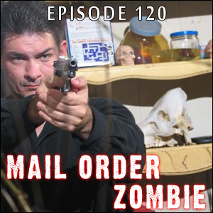 Mail Order Zombie: Episode 120