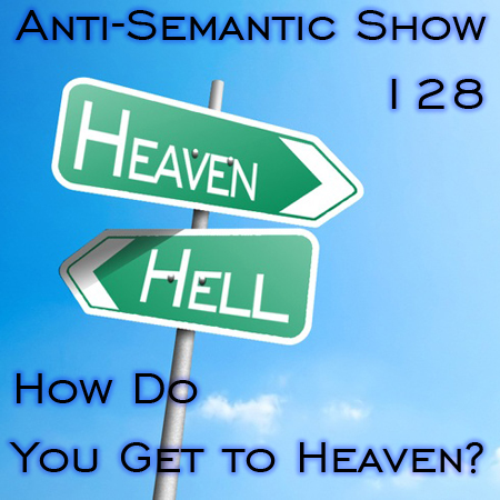 Episode 128 - How Do You Get to Heaven?