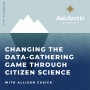 Artwork for EP04 Allison Cusick - Changing the data-gathering game through Citizen Science