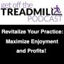 Artwork for Revitalize Your Practice: Maximize Enjoyment and Profits!