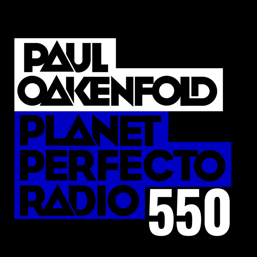 Planet Perfecto Podcast 550 ft. Paul Oakenfold