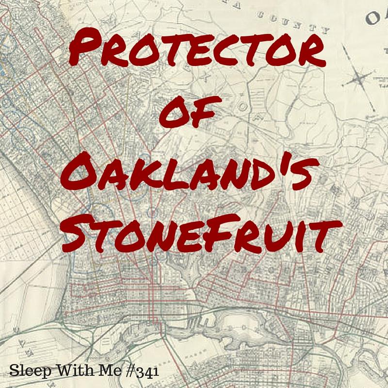 Protector of Oakland's Stonefruit | Sleep With Me #341