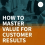 Artwork for How to Master Value for Customer Results