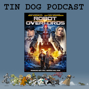 TDP 571: Update about @TinDogPodcast and a review Robot Overlords