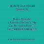 Artwork for 84: Bonus Episode - 4 Reasons Mother's Day Can Be Hard & How To Help Yourself Through It
