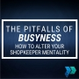 Artwork for The Pitfalls of Busyness: How to Alter Your Shopkeeper Mentality [Episode 8]