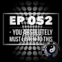 Artwork for Ep 052 - You Absolutely Must Listen To This