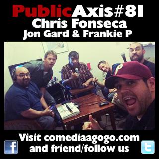 Public Axis #81: Chris Fonseca, John Gard & Frankie P