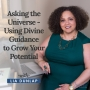 Artwork for EP18: Asking the Universe - Using Divine Guidance to Grow Your Potential