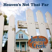 """Heaven's Not That Far"" with Joshua Creek"