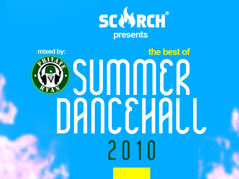 Scorch Magazine Presents the Best of Summer Dancehall 2010 (Mixed by Private Ryan)
