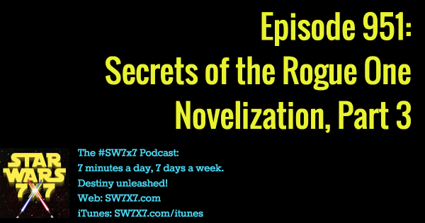 951: Secrets of the Rogue One Novelization, Part 3