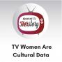Artwork for TV Women are Cultural Data