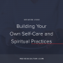 Artwork for Ep. 002 | Building Your Own Spiritual and Self-Care Practices with Amy Kuretsky