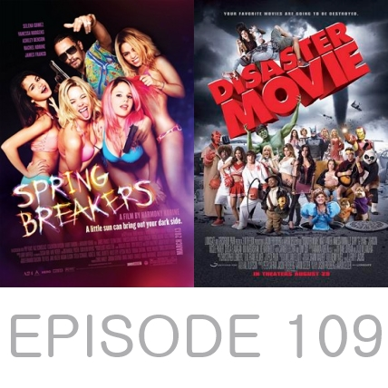 Episode 109 - Spring Breakers and Disaster Movie