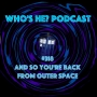 Artwork for Who's He? Podcast #318 And so you're back from outer space