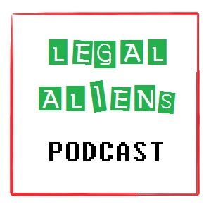 Legal Aliens Podcast Episode 5 - Who's in the house? - Part 2
