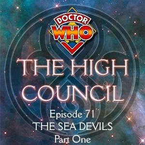Doctor Who - The High Council Episode 71, The Sea Devils Part 1