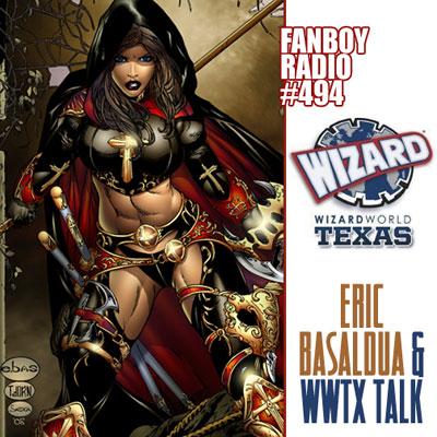 Fanboy Radio #494 - Eric Basaldua & WWTx Chat LIVE