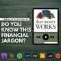Artwork for Ep 24: Do You Know This Financial Jargon?