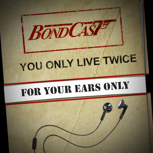 BondCast: For Your Ears Only: You Only Live Twice