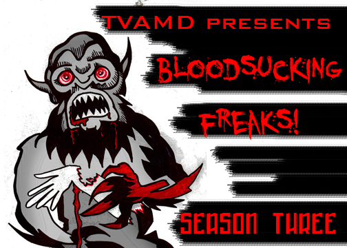 TVAMD3:  Bloodsucking Freaks!