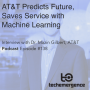 Artwork for AT&T Predicts Future, Save Service with Machine Learning