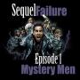 Artwork for Sequel Failure Episode 1 - Mystery Men