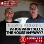 Artwork for WHO AND WHAT SELLS THE HOUSE ANYWAY? Business Tip: Avoid Common Mistakes to Dominate Listings in Your Market